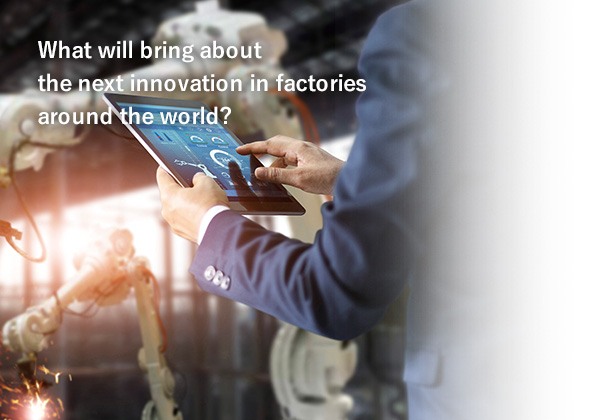 What will bring about the next innovation in factories around the world?